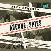 Avenue of Spies: A True Story of Terror, Espionage, and One American Familys Heroic Resistance in Nazi-Occupied Paris Audiobook, by Alex Kershaw