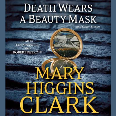 Death Wears a Beauty Mask and Other Stories Audiobook, by Mary Higgins Clark