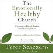 The Emotionally Healthy Church, Updated and Expanded Edition: A Strategy for Discipleship That Actually Changes Lives, by Peter Scazzero
