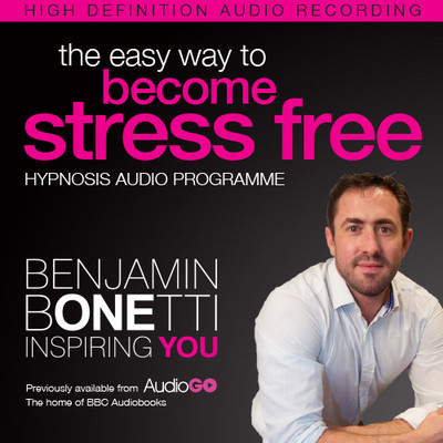 The Easy Way to Become Stress Free with Hypnosis Audiobook, by Benjamin  Bonetti