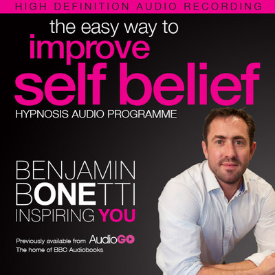The Easy Way to Improve Self Belief with Hypnosis Audiobook, by Benjamin  Bonetti