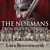 The Normans: From Raiders to Kings, by Lars Brownworth