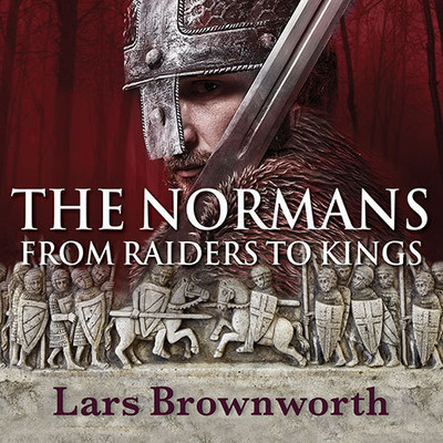 The Normans: From Raiders to Kings Audiobook, by Lars Brownworth