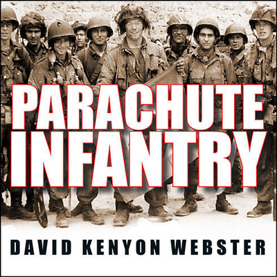 Parachute Infantry: An American Paratroopers Memoir of D-Day and the Fall of the Third Reich Audiobook, by David Kenyon Webster