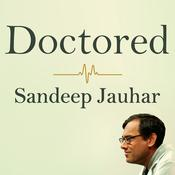 Doctored: The Disillusionment of an American Physician Audiobook, by Sandeep Jauhar