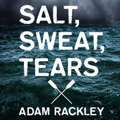 Salt, Sweat, Tears: The Men Who Rowed the Oceans, by Adam Rackley