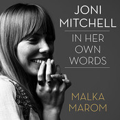 Joni Mitchell: In Her Own Words, by Malka Marom