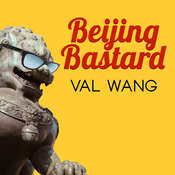 Beijing Bastard: Into the Wilds of a Changing China Audiobook, by Val Wang