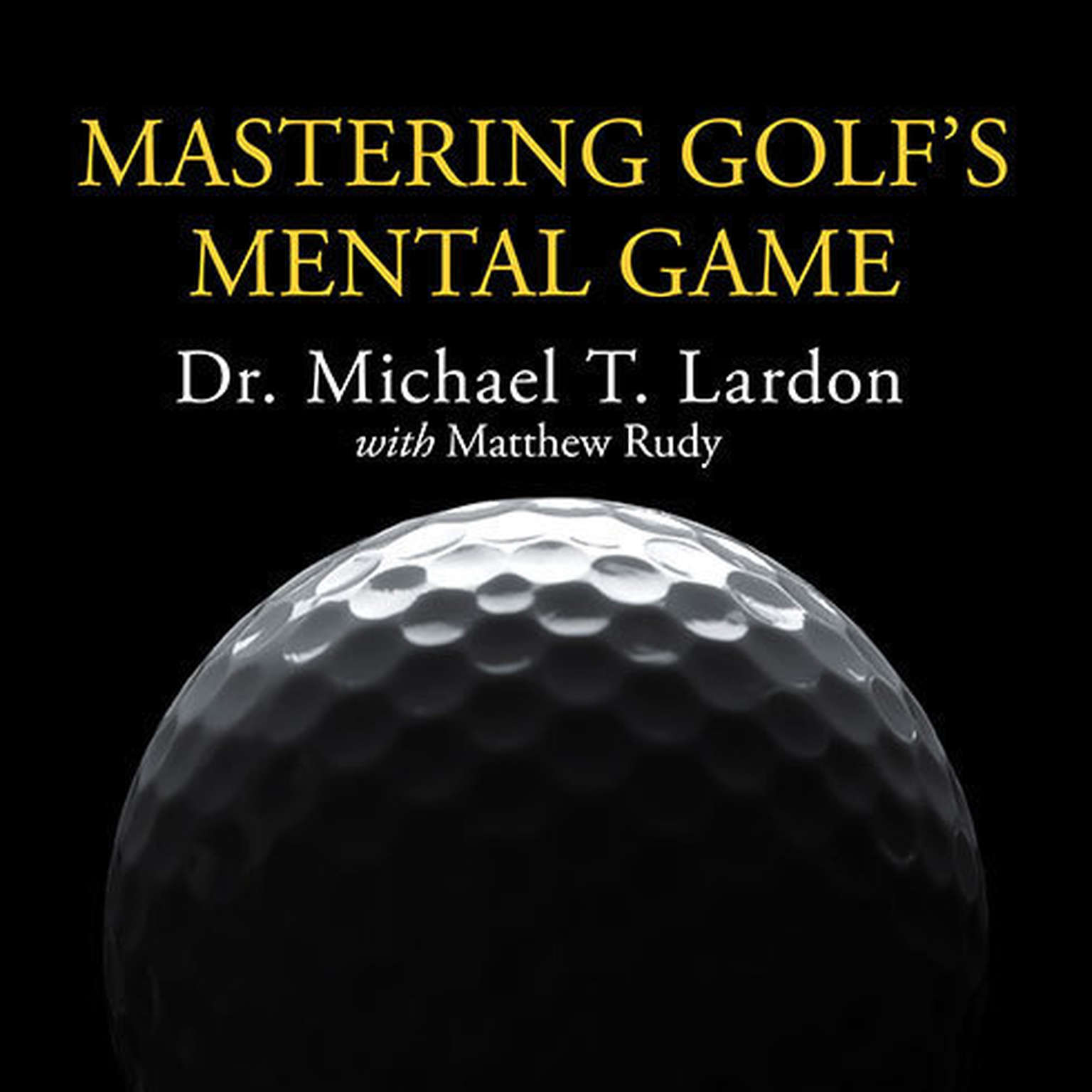 Printable Mastering Golf's Mental Game: Your Ultimate Guide to Better On-Course Performance and Lower Scores Audiobook Cover Art