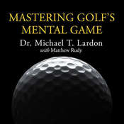 Mastering Golfs Mental Game: Your Ultimate Guide to Better On-Course Performance and Lower Scores Audiobook, by Michael T. Lardon
