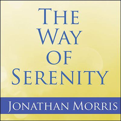 The Way of Serenity: Finding Peace and Happiness in the Serenity Prayer Audiobook, by Father Jonathan Morris