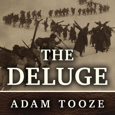 The Deluge: The Great War, America and the Remaking of the Global Order, 1916-1931 Audiobook, by Adam Tooze