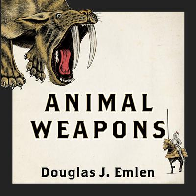 Animal Weapons: The Evolution of Battle Audiobook, by Douglas J. Emlen