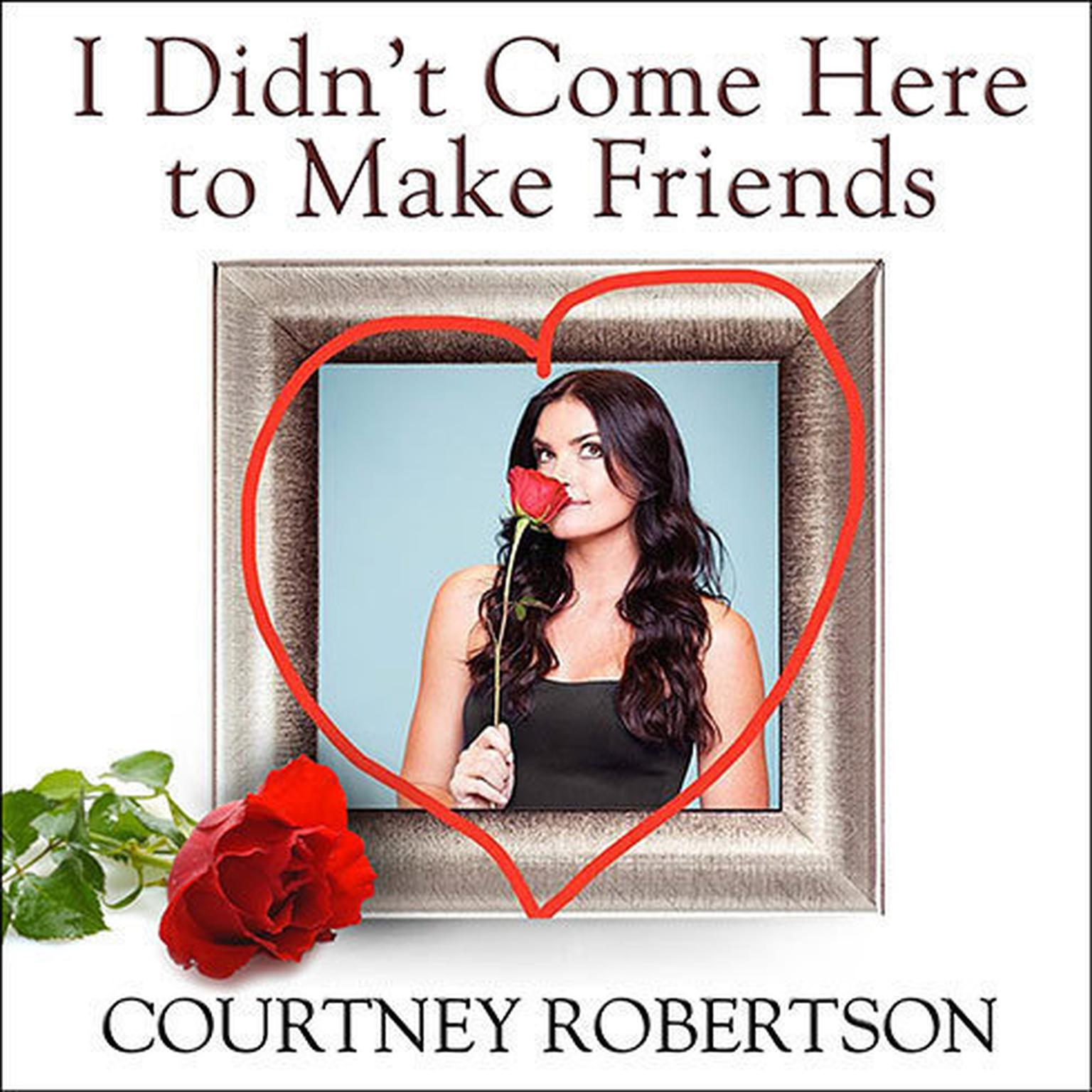 Printable I Didn't Come Here to Make Friends: Confessions of a Reality Show Villain Audiobook Cover Art
