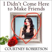 I Didn't Come Here to Make Friends: Confessions of a Reality Show Villain Audiobook, by Courtney Robertson