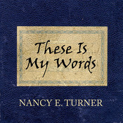 These Is My Words: The Diary of Sarah Agnes Prine, 1881-1901, by Nancy E. Turner