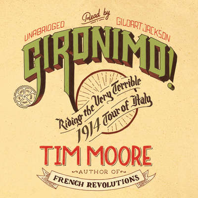 Gironimo!: Riding the Very Terrible 1914 Tour of Italy Audiobook, by Tim Moore