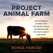 Project Animal Farm: An Accidental Journey into the Secret World of Farming and the Truth about Our Food, by Sonia Faruqi
