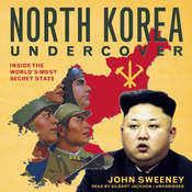 North Korea Undercover: Inside the World's Most Secret State Audiobook, by John Sweeney