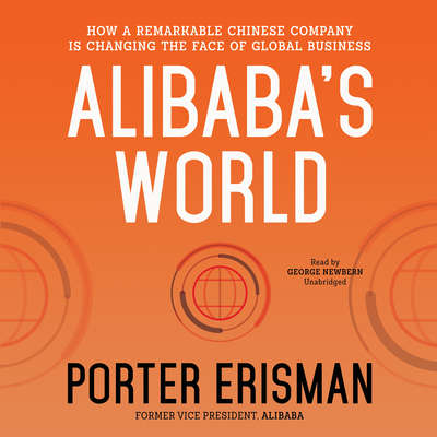 Alibaba's World: How a Remarkable Chinese Company Is Changing the Face of Global Business Audiobook, by Porter Erisman