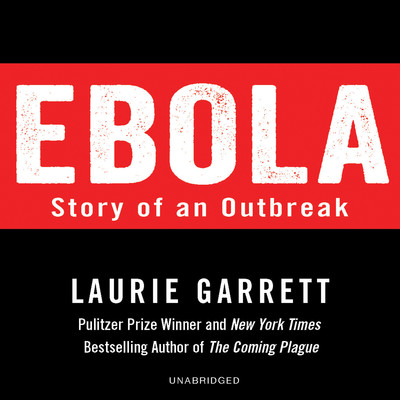 Ebola: Story of an Outbreak Audiobook, by Laurie Garrett