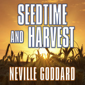 Seedtime and Harvest: A Mystical View of the Scriptures, by Neville Goddard