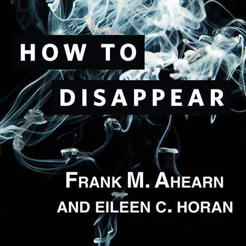 Printable How to Disappear: Erase Your Digital Footprint, Leave False Trails, and Vanish Without a Trace Audiobook Cover Art