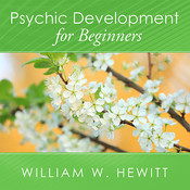Psychic Development for Beginners: An Easy Guide to Developing and Releasing Your Psychic Abilities Audiobook, by William W. Hewitt