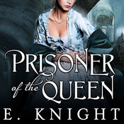 Prisoner of the Queen Audiobook, by Corrie James, E. Knight