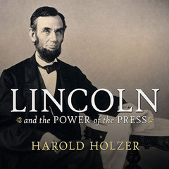 Lincoln and the Power of the Press: The War for Public Opinion Audiobook, by Harold Holzer