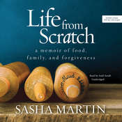 Life from Scratch: A Memoir of Food, Family, and Forgiveness Audiobook, by Sasha Martin
