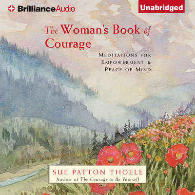The Womans Book of Courage: Meditations for Empowerment & Peace of Mind Audiobook, by Sue Patton Thoele