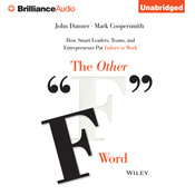 The Other F Word: How Smart Leaders, Teams, and Entrepreneurs Put Failure to Work, by John Danner, Mark Coopersmith