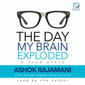The Day My Brain Exploded: A True Story Audiobook, by Ashok Rajamani
