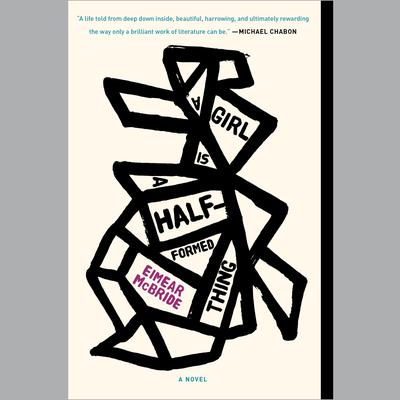 A Girl Is a Half-formed Thing: A Novel Audiobook, by Eimear McBride