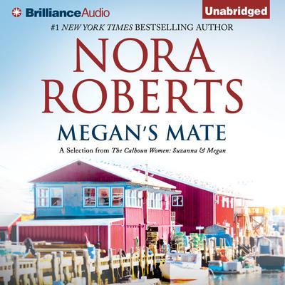 Megan's Mate: A Selection from The Calhoun Women: Suzanna & Megan Audiobook, by Nora Roberts