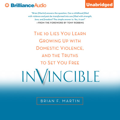 Invincible: The 10 Lies You Learn Growing Up with Domestic Violence, and the Truths to Set You Free Audiobook, by Brian F. Martin