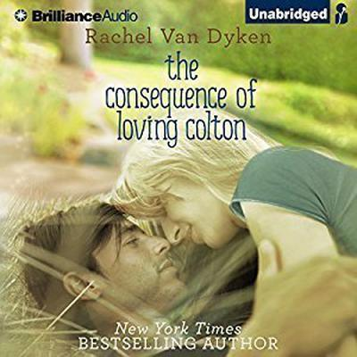 The Consequence of Loving Colton Audiobook, by Rachel Van Dyken