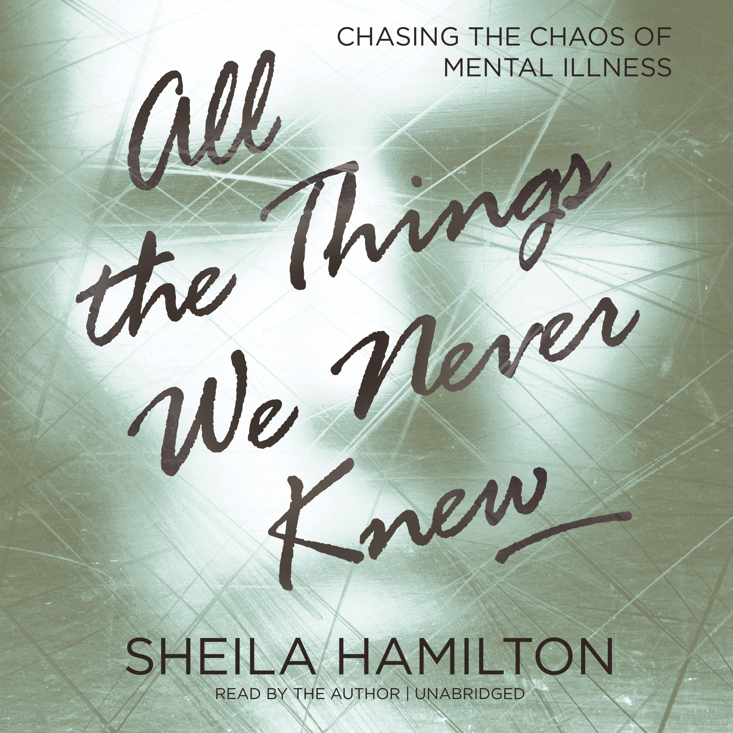 Printable All the Things We Never Knew: Chasing the Chaos of Mental Illness Audiobook Cover Art