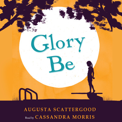 Glory Be Audiobook, by Augusta Scattergood