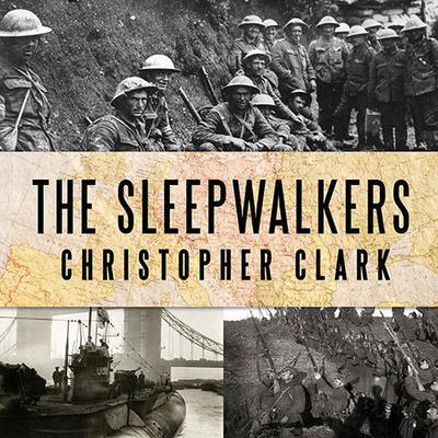The Sleepwalkers: How Europe Went to War in 1914 Audiobook, by