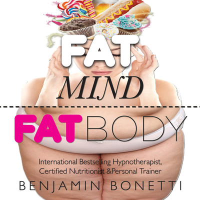 Fat Mind, Fat Body—An Effective & Lasting Weight Loss Solution: Lose Weight, Keep Fit & Live Longer Audiobook, by Benjamin  Bonetti
