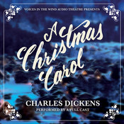 A Christmas Carol, by Charles Dickens, Voices in the Wind Audio Theatre
