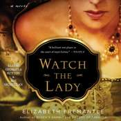 Watch the Lady: A Novel, by Elizabeth Fremantle