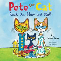 Pete the Cat: Rock On, Mom and Dad! Audiobook, by James Dean