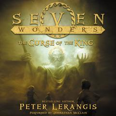 Seven Wonders Book 4: The Curse of the King Audiobook, by Peter Lerangis