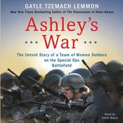 Ashley's War: The Untold Story of a Team of Women Soldiers on the Special Ops Battlefield Audiobook, by Gayle Tzemach Lemmon