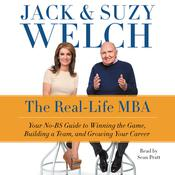 The Real-Life MBA: Your No-BS Guide to Winning the Game, Building a Team, and Growing Your Career, by Jack Welch