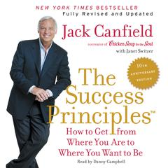 The Success Principles(TM) - 10th Anniversary Edition: How to Get from Where You Are to Where You Want to Be Audiobook, by Jack Canfield, Janet Switzer