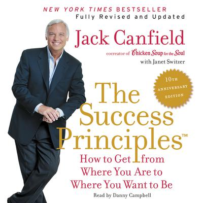 The Success Principles(TM) - 10th Anniversary Edition: How to Get from Where You Are to Where You Want to Be Audiobook, by Jack Canfield